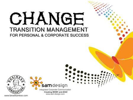 Change management So what is Change Management? 'It isn't the changes that are so difficult, it's the transitions. Change is not the same as transition.