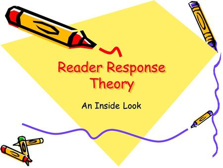 Reader Response Theory An Inside Look. Four Types of Reader Response Theories HistoricalMythologicalSociologicalGender.