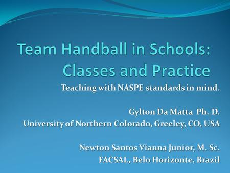 Teaching with NASPE standards in mind. Gylton Da Matta Ph. D. University of Northern Colorado, Greeley, CO, USA University of Northern Colorado, Greeley,