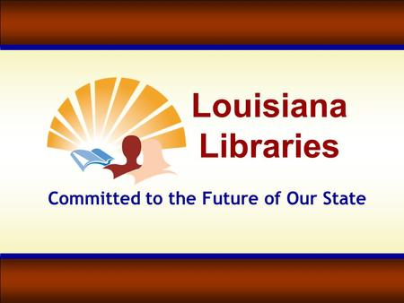 Louisiana Libraries Committed to the Future of Our State.