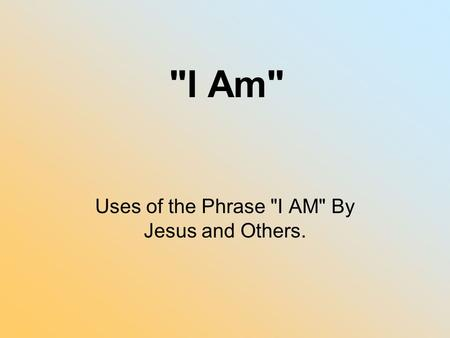 Uses of the Phrase I AM By Jesus and Others.