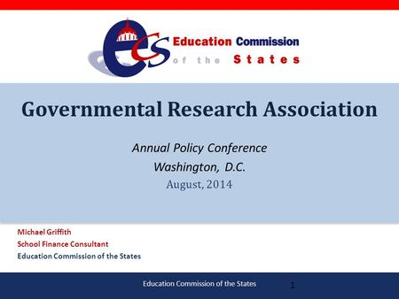 Education Commission of the States Governmental Research Association Annual Policy Conference Washington, D.C. August, 2014 Michael Griffith School Finance.