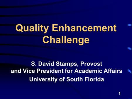1 Quality Enhancement Challenge S. David Stamps, Provost and Vice President for Academic Affairs University of South Florida.