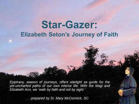 Star-Gazer: Elizabeth Seton's Journey of Faith Epiphany, season of journeys, offers starlight as guide for the yet-uncharted paths of our own interior.