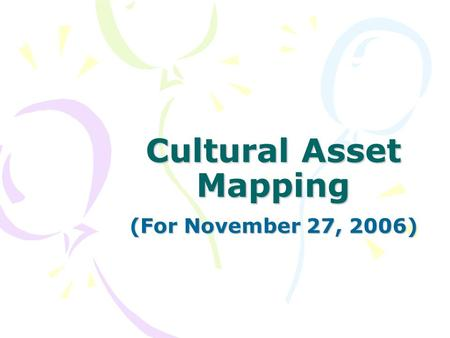 Cultural Asset Mapping (For November 27, 2006). What is Cultural Asset Mapping (CAM)? Identifying the cultural resources of Niagara Defining what we mean.