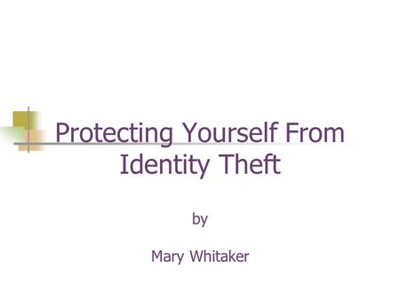Protecting Yourself From Identity Theft by Mary Whitaker.