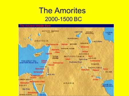 The Amorites 2000-1500 BC. The Amorites Background: –2300 BC, Sumeria fell to Sargon of Akkad.