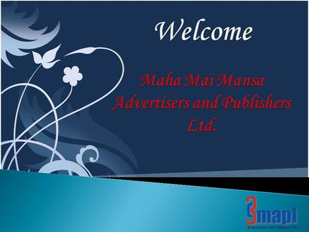 3MAPL family is proud to have you amongst us. Before you venture into the exciting world of 3M Advertisers and Publishers Limited, let us start with knowing.