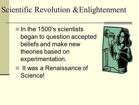 a look at the scientific revolution and the age of enlightenment The enlightenment and scientific revolution students analyze the historical developments of the scientific revolution and its lasting effect on religious, political, and cultural institutions students analyze political, social, and economic change as a result of the age of enlightenment in europe.