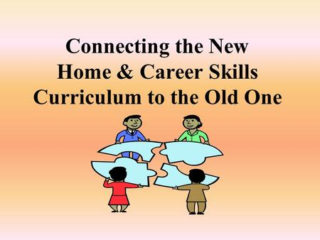 Connecting the New Home & Career Skills Curriculum to the Old One.