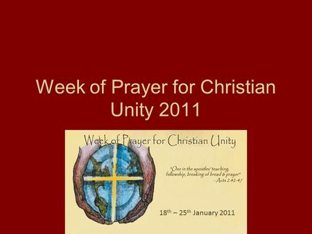 Week of Prayer for Christian Unity 2011 2011. 2011Week of Prayer for Christian Unity (January 18-25). Begun in 1908, these days have been set aside each.