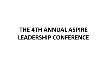 THE 4TH ANNUAL ASPIRE LEADERSHIP CONFERENCE. The 4th annual Aspire Leadership Conference was successfully held by the Greenhorn Mentorship Program. The.
