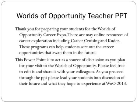 Worlds of Opportunity Teacher PPT Thank you for preparing your students for the Worlds of Opportunity Career Expo. There are may online resources of career.