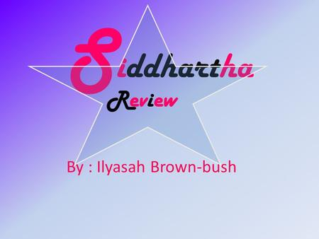 S iddhartha By : Ilyasah Brown-bush Review. The 4 noble truths I.The first noble truth is life has suffering II.The second noble truth is that the crave.