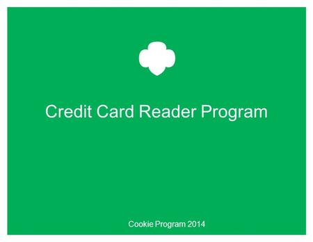 Credit Card Reader Program Cookie Program 2014. Confidential and Proprietary - Not for Public Distribution - Do Not Copy 2 Card Reader Basics 1.Decide.