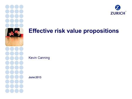 Effective risk value propositions Kevin Canning June 2013.