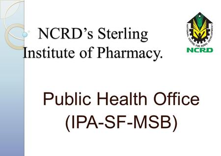 NCRD's Sterling Institute of Pharmacy. Public Health Office (IPA-SF-MSB)