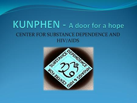 CENTER FOR SUBSTANCE DEPENDENCE AND HIV/AIDS. Kunphen Office at Mcleod Ganj.