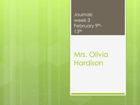 Mrs. Olivia Hardison Journals week 3 February 9 th - 13 th 1.