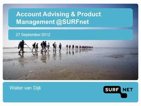 Account Advising & Product Walter van Dijk 27 September 2012.