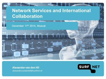 Network Services and International Collaboration December 11 th 2014, Muscat Alexander van den Hil