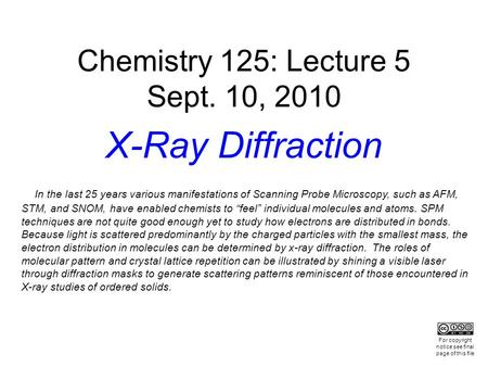 Chemistry 125: Lecture 5 Sept. 10, 2010 X-Ray Diffraction In the last 25 years various manifestations of Scanning Probe Microscopy, such as AFM, STM, and.