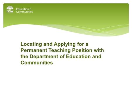 Locating and Applying for a Permanent Teaching Position with the Department of Education and Communities.