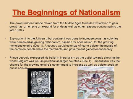 The Beginnings of Nationalism The downtrodden Europe moved from the Middle Ages towards Exploration to gain growth as an empire an expand for pride as.