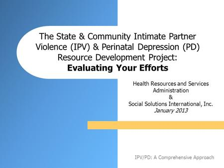 The State & Community Intimate Partner Violence (IPV) & Perinatal Depression (PD) Resource Development Project: Evaluating Your Efforts Health Resources.