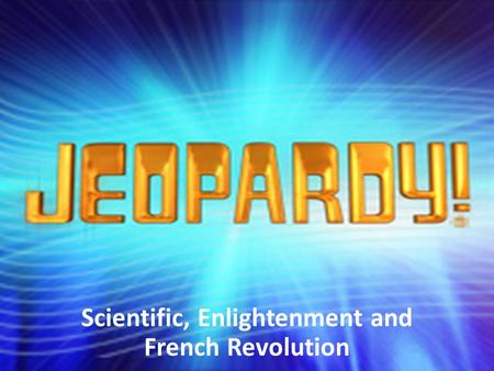 "Scientific, Enlightenment and French Revolution. Scientific Revolution, Enlightenment & French Revolution Key People""Off with her head!"" Napoleon is Dynamite."