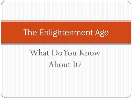 What Do You Know About It? The Enlightenment Age.