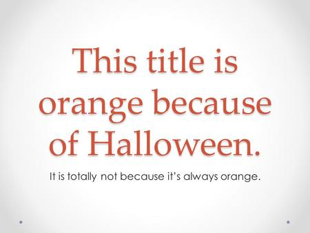 This title is orange because of Halloween. It is totally not because it's always orange.