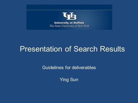Presentation of Search Results Guidelines for deliverables Ying Sun.