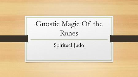 Gnostic Magic Of the Runes