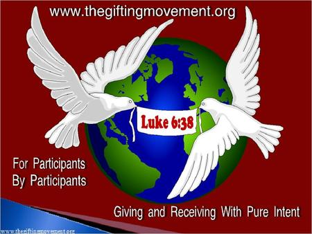 www.thegiftingmovement.org to the #1 gifting activity designed for Participants by Participants. The Gifting Movement ( TGM ) is the continued growth.