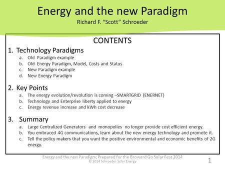 CONTENTS 1.Technology Paradigms a.Old Paradigm example b.Old <strong>Energy</strong> Paradigm, Model, Costs and Status c.New Paradigm example d.New <strong>Energy</strong> Paradigm 2.Key.