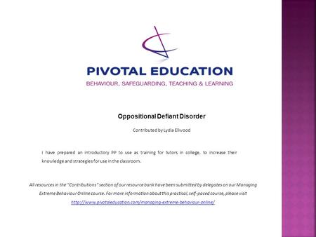 Oppositional Defiant Disorder Contributed by Lydia Ellwood I have prepared an introductory PP to use as training for tutors in college, to increase their.