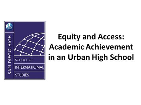Equity and Access: Academic Achievement in an Urban High School.