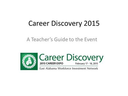 Career Discovery 2015 A Teacher's Guide to the Event.