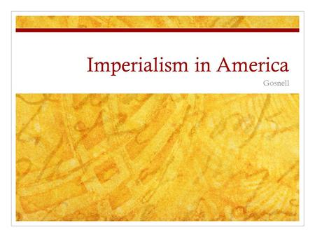 Imperialism in America Gosnell. Bell Ringer Tammany Hall of the late 19 th century was: A.) The base of organization for the Populist Party joining with.