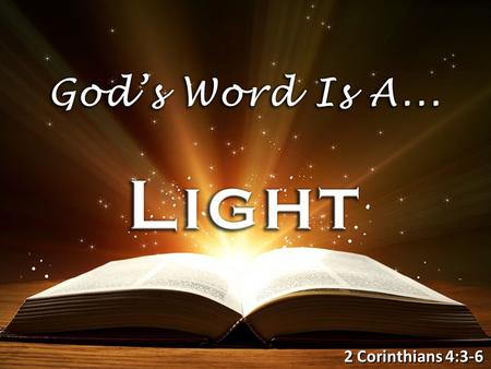 "2 Corinthians 4:3-6. ""The Lord will enlighten my darkness"" (Psa. 18:28; 19:8) ""A light that shines in a dark place"" (2 Pet. 1:19) ""The entrance of Your."