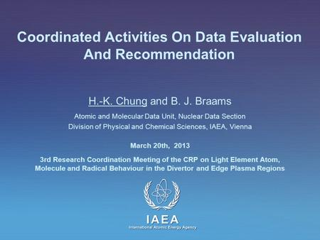 IAEA International Atomic Energy Agency Coordinated Activities On Data Evaluation And Recommendation H.-K. Chung and B. J. Braams Atomic and Molecular.
