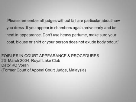 'Please remember all judges without fail are particular about how you dress. If you appear in chambers again arrive early and be neat in appearance. Don't.
