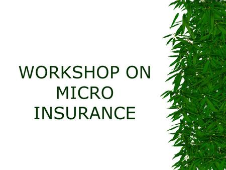WORKSHOP ON MICRO INSURANCE ISSUES AND SPECIAL BARRIERS IN SERVICING MICRO INSURANCE CLIENTS By Dr.P.NARAYANA RAO, Senior Divisional Manager, The Oriental.