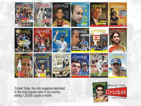 Only Lifestyle Magazine on Cricket Who reads Cricket Today? Liberal, enlightened, well- heeled, affluent youth with action and adventure in his blood.
