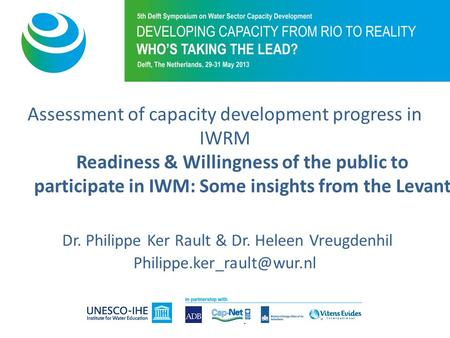 Assessment of capacity development progress in IWRM Readiness & Willingness of the public to participate in IWM: Some insights from the Levant Dr. Philippe.