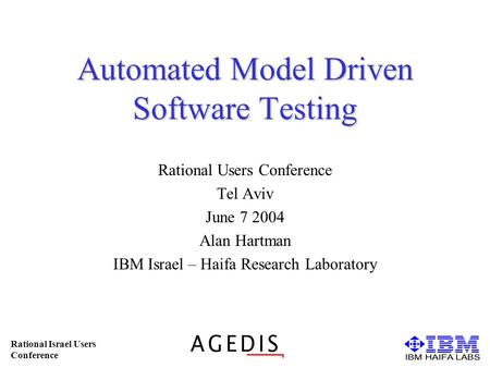 Rational Israel Users Conference Automated Model Driven Software Testing Rational Users Conference Tel Aviv June 7 2004 Alan Hartman IBM Israel – Haifa.