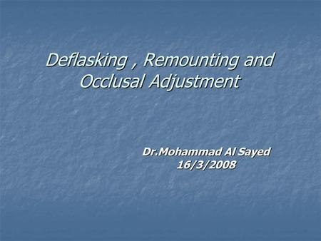 Deflasking, Remounting and Occlusal Adjustment Dr.Mohammad Al Sayed 16/3/2008.