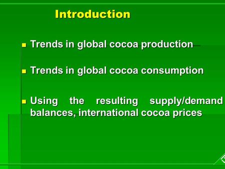 Introduction Trends in global cocoa production Trends in global cocoa production Trends in global cocoa consumption Trends in global cocoa consumption.