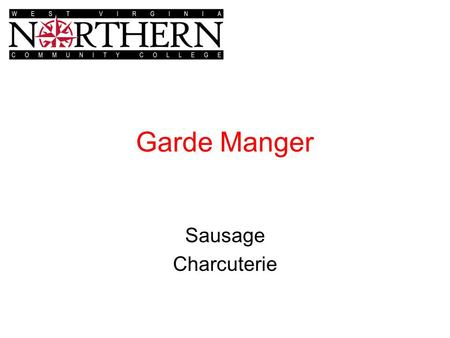 Garde Manger Sausage Charcuterie. Sausage Salsus –salted Ancient Rome & Greece Regional forms develop middle ages Meat, spices, smoke or dry Made –Grinding.